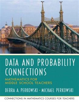 Data and Probability Connections: Mathematics for Middle School Teachers, by Perkowski 9780131449220