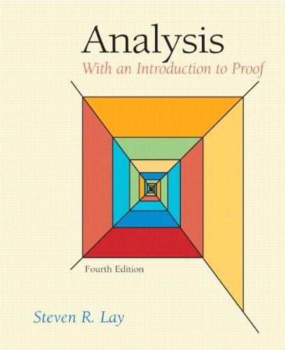 Analysis with an Introduction to Proof, by Lay, 4th Edition 9780131481015
