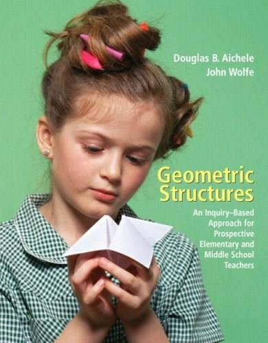 Geometric Structures: An Inquiry-Based Approach for Prospective Elementary and Middle School Teachers 1 9780131483927