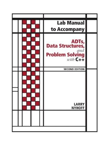 ADTs, Data Structures, and Problem Solving with C++, by Nyhoff, 2nd Edition, Lab Manual 9780131487581