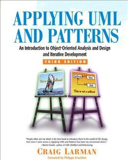 Applying UML and Patterns: An Introduction to Object Oriented Analysis and Design and Iterative Development, by Larman, 3rd Edition 9780131489066