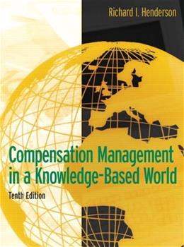 Compensation Management in a Knowledge Based World, by Henderson, 10th Edition 9780131494794