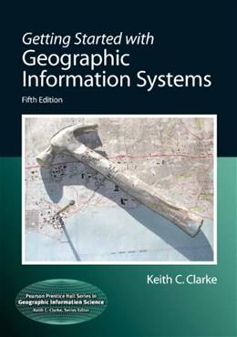 Getting Started with Geographic Information Systems (5th Edition) (Pearson Prentice Hall Series in Geographic Information Scien) 5 PKG 9780131494985