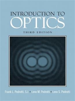 Introduction to Optics, by Pedrotti, 3rd Edition 9780131499331