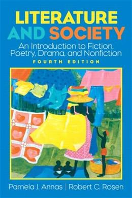 Literature and Society: An Introduction to Fiction, Poetry, Drama, and Nonfiction, by Annas, 4th Edition 9780131534575