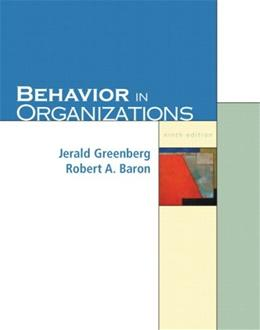 Behavior In Organizations, by Greenberg, 9th Edition 9780131542846