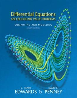 Differential Equations and Boundary Value Problems: Computing and Modeling, by Edwards, 4th Edition 9780131561076