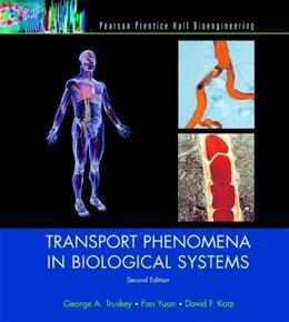 Transport Phenomena in Biological Systems (2nd Edition) 9780131569881