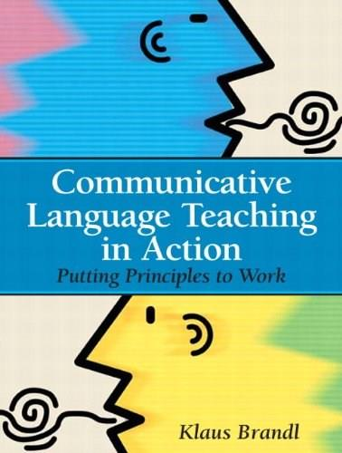 Communicative Language Teaching in Action: Putting Principles to Work, by Brandl 9780131579064