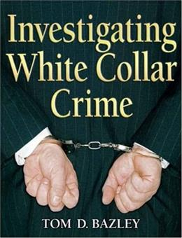Investigating White Collar Crime, by Bazley 9780131589544