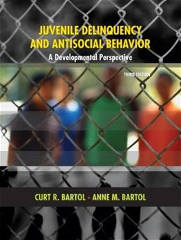 Juvenile Delinquency and Antisocial Behavior: A Developmental Perspective, by Bartol, 3rd Edition 9780131599253