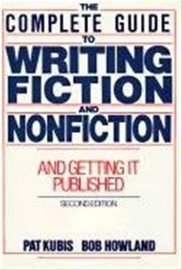Complete Guide to Writing Fiction and Nonfiction And Getting It Published, by Kubis, 2nd Edition 9780131610194