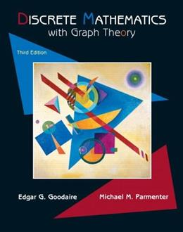 Discrete Mathematics with Graph Theory, 3rd Edition 9780131679955