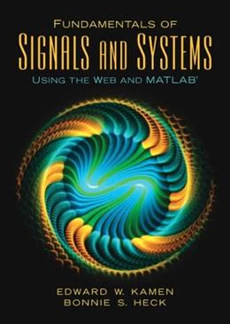 Fundamentals of Signals and Systems Using the Web and Matlab, by Kamen, 3rd Edition 9780131687370