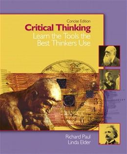 Critical Thinking: Learn the Tools the Best Thinkers Use, by Paul, Concise Edition 9780131703476