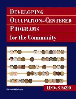 Developing Occupation Centered Programs for the Community, by Fazio, 2nd Edition 9780131708082
