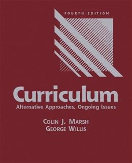 Curriculum: Alternative Approaches, Ongoing Issues, by Marsh, 4th Edition 9780131715103