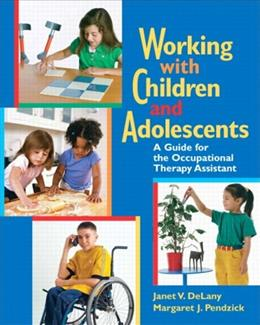 Working with Children and Adolescents: A Guide for the Occupational Therapy Assistant, by DeLany 9780131719170