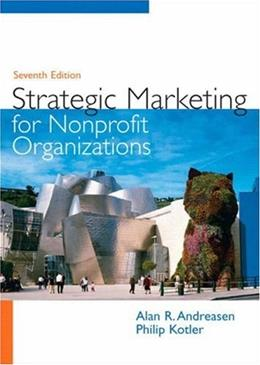 Strategic Marketing for Nonprofit Organizations, by Andreasen, 7th Edition 9780131753723