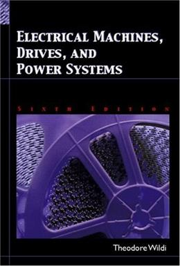 Electrical Machines, Drives and Power Systems (6th Edition) 9780131776913