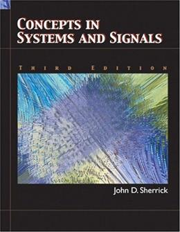 Concepts In Systems and Signals, by Sherrick, 2nd Edition 9780131782716