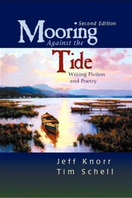 Mooring Against the Tide: Writing Fiction and Poetry, by Knorr, 2nd Edition 9780131787858