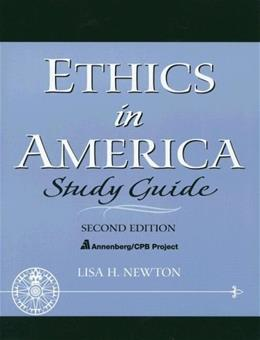 Ethics in America, by Newton, 2nd Edition, Study Guide 9780131826267