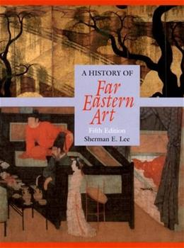 History of Far Eastern Art, by Lee, 5th Edition 9780131830639