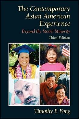Contemporary Asian American Experience: Beyond the Model Minority, by Fong, 3rd Edition 9780131850613