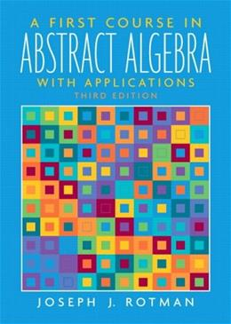 1st Course in Abstract Algebra with Applications, by Rotman, 3rd Edition 9780131862678