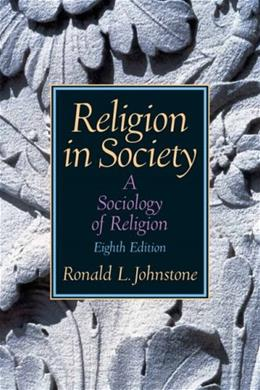 Religion in Society: A Sociology of Religion, by Johnstone, 8th Edition 9780131884076