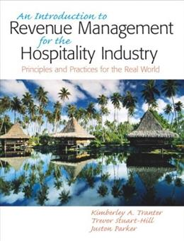 Introduction to Revenue Management for the Hospitality Industry: Principles and Practices for the Real World, by Tranter 9780131885899