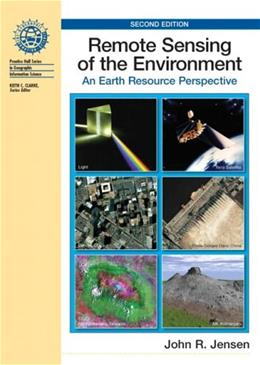 Remote Sensing of the Environment: An Earth Resource Perspective, by Jensen, 2nd Edition 9780131889507