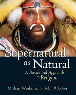Supernatural as Natural: A Biocultural Approach to Religion, by Baker 9780131893030