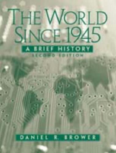 World Since 1945: A Brief History, by Brower, 2nd Edition 9780131897052