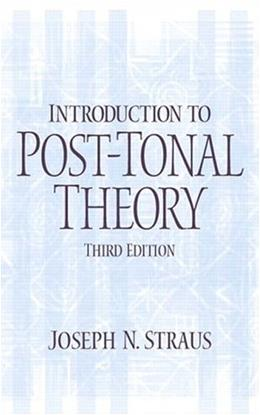 Introduction to Post Tonal Theory, by Straus, 3rd Edition 9780131898905