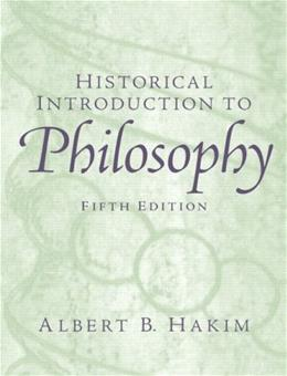Historical Introduction to Philosophy, by Hakim, 5th Edition 9780131900059