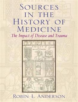 Sources in the History of Medicine: The Impact of Disease and Trauma, by Anderson 9780131913486