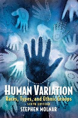 Human Variation: Races, Types, and Ethnic Groups, by Molnar, 6th Edition 9780131927650