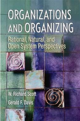 Organizations and Organizing: Rational, Natural and Open Systems Perspectives 6 9780131958937