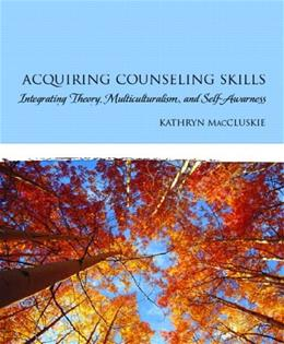 Acquiring Counseling Skills: Integrating Theory, Multiculturalism, and Self-Awareness 1 9780131991330