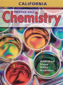Chemistry, by Wilbraham, CALIFORNIA EDITION, Grades 9-12 9780132013048