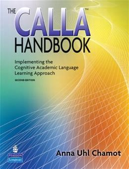 CALLA Handbook: Implementing the Cognitive Academic Language Learning Approach, by Chamot, 2nd Edition 9780132040341