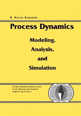 Process Dynamics: Modeling, Analysis and Simulation, by Bequette 9780132068895