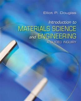 Introduction to Materials Science and Engineering: A Guided Inquiry, by Douglas 9780132136426