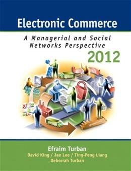 Electronic Commerce 2012: Managerial and Social Networks Perspectives, by Turban, 7th Edition 9780132145381