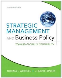 Strategic Management and Business Policy: Achieving Sustainability, by Wheelen, 13th Edition 9780132153225