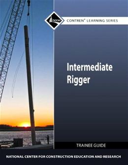 Intermediate Rigger Trainee Guide, by NCCER 9780132154581