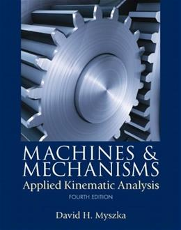 Machines & Mechanisms: Applied Kinematic Analysis (4th Edition) 9780132157803
