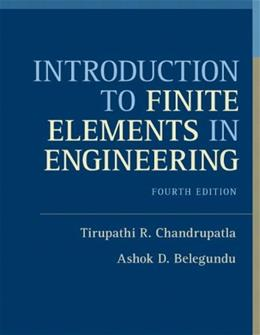 Introduction to Finite Elements in Engineering, by Chandrupatla, 4th Edition 4 PKG 9780132162746